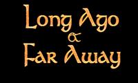 LongAgoAndFarAway