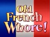 Old French Whore!