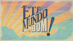 Êta Mundo Bom! 2016 abertura A