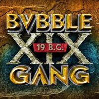 Bvbble Gang 19 BC 2014
