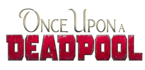 Once Upon a Deadpool other