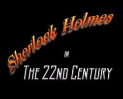 Sherlock Holmes in the 22nd Century