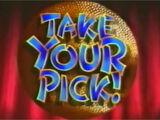 Take Your Pick!