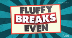 Fluffy Breaks Even