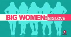 Big Women Big Love