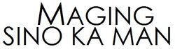 Maging Sino Ka Man (ABS-CBN) logo