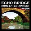 Echo Bridge Home Entertainment