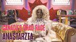Canada's Drag Race Meet Anastarzia Anaquway