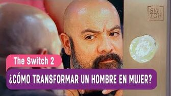 The Switch 2 - ¿Cómo transformar un hombre en mujer? - Mejores Momentos Capítulo 28