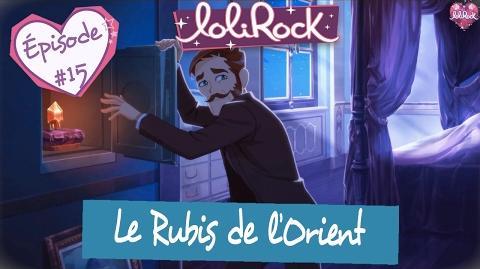 Le Rubis de L'Orient - Teaser de l'épisode -15 - LoliRock