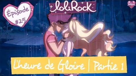 L'heure de Gloire, Partie 1 - Teaser de l'épisode -25 - LoliRock