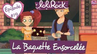 La Baguette Ensorcelée Teaser de l'épisode 19 LoliRock