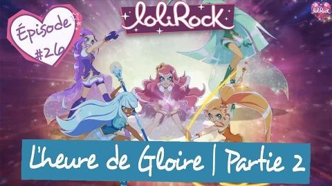 L'heure de Gloire, Partie 2 - Teaser de l'épisode -26 - LoliRock