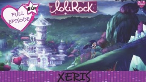 Xeris! - FULL EPISODE - Series 1, Episode 6 - LoliRock