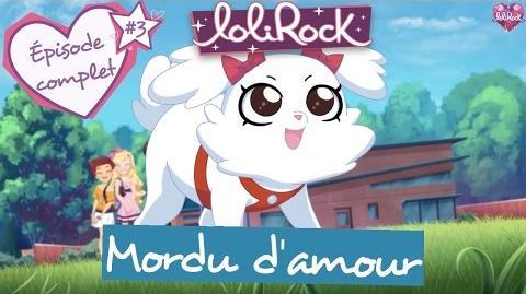 Mordu d'amour - Épisode 3 - LoliRock