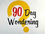 90 Day Wondering