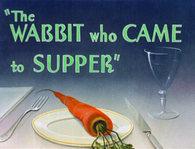 The wabbit who came to supper title