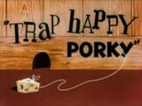 Trap Happy Porky