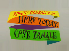 Here Today. Gone Tamale