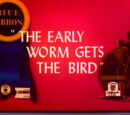 The Early Worm Gets the Bird