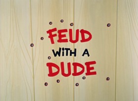 Feud with a Dude