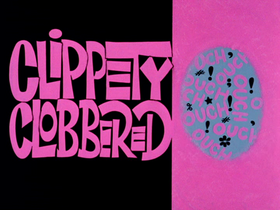 Clippity Clobbered-restored