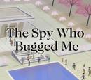 The Spy Who Bugged Me