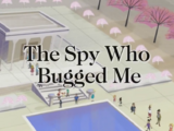 The Spy Who Bugged Me