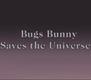 Bugs Bunny Saves the Universe