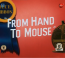From Hand to Mouse