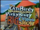 The Cat&Birdy Warneroonie PinkyBrainy Big Cartoonie Show