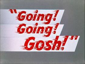 Going Going Gosh