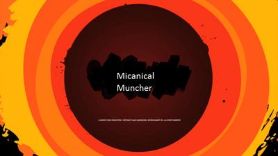 Micanical Muncher