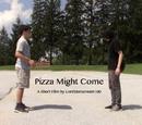 Pizza Might Come