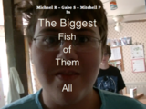 The Biggest Fish of Them All