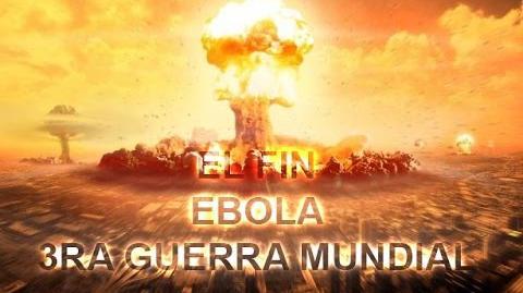 Fin del Mundo 2014 y Profecias (Ebola y Tercera Guerra Mundial)