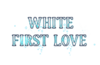 WHITE FIRST LOVE Title