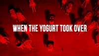 When the Yogurt Took Over
