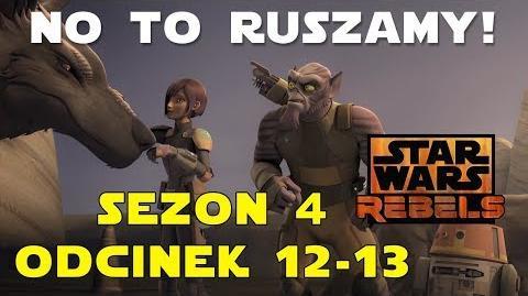 Star Wars Rebelianci Sezon 4 Odcinek 12-13 - NO TO RUSZAMY! Zapowiedź PL, reakcja i analiza