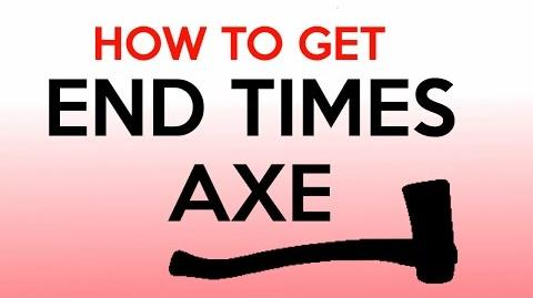 How to get the End Times Axe-0