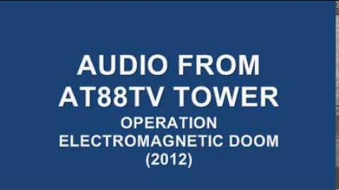 Audio from AT88TV Tower Operation Electromagnetic Doom 2012