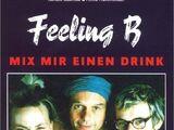 Mix mir einen drink. Feeling B