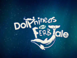 DolPhineas and Ferb Tale