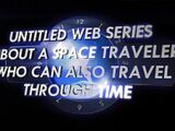 An Untitled Web Series About a Space Traveler Who Can Also Travel Through Time