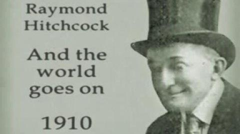 Raymond Hitchcock - And the World Goes On (1910)