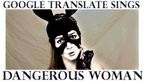 "Google Translate Sings ""Dangerous Woman"" by Ariana Grande"