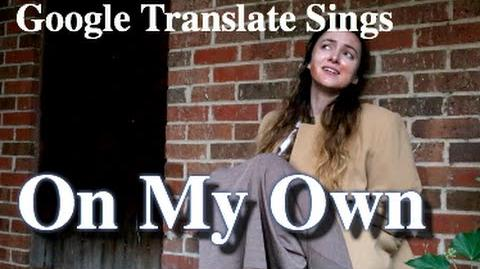"Google Translate Sings ""On My Own"" from Les Miserables"