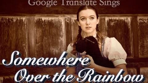 """Google Translate Sings """"Somewhere Over the Rainbow"""" from the Wizard of Oz"""