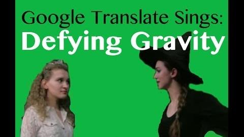 "Google Translate Sings ""Defying Gravity"" from Wicked (PARODY)"