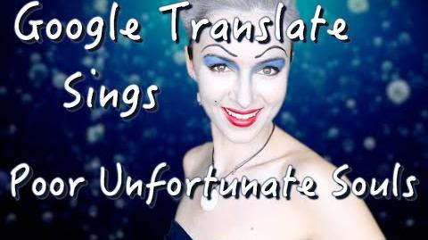 "Google Translate Sings ""Poor Unfortunate Souls"" from The Little Mermaid"